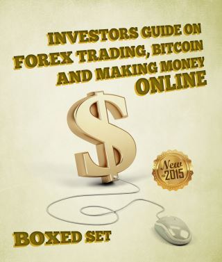 Investors Guide On Forex Trading, Bitcoin and Making Money Online: Currency Trading Strategies and Digital Cryptocurrencies for Bitcoin Buying and Selling