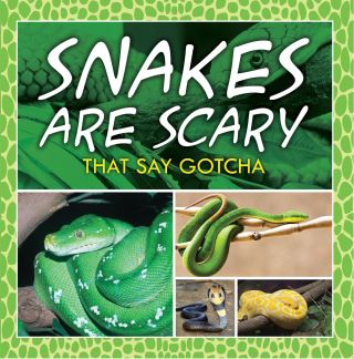 Snakes Are Scary - That Say Gotcha