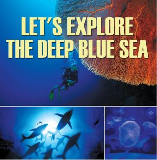 Let's Explore the Deep Blue Sea
