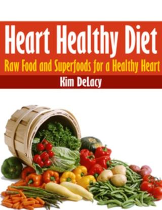 Heart Healthy Diet: Raw Food and Superfoods for a Healthy Heart