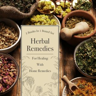 Herbal Remedies For Healing With Home Remedies: 3 Books In 1 Boxed Set