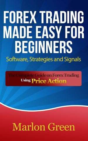 Forex Trading Made Easy For Beginners: Software, Strategies and Signals