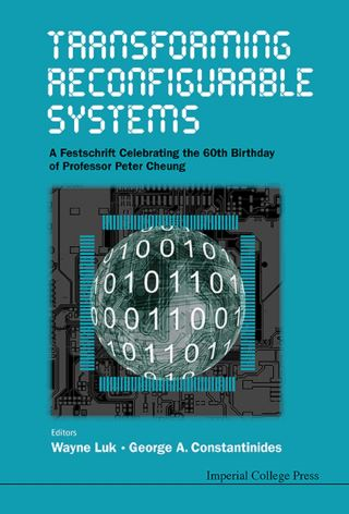 Transforming Reconfigurable Systems: A Festschrift Celebrating The 60th Birthday Of Professor Peter Cheung