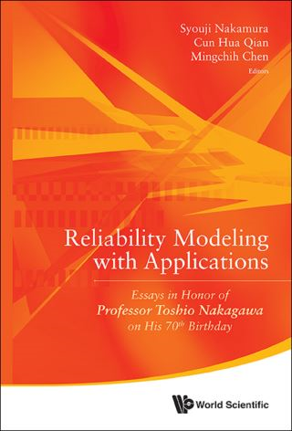 Reliability Modeling With Applications: Essays In Honor Of Professor Toshio Nakagawa On His 70th Birthday