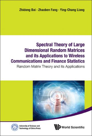 Spectral Theory Of Large Dimensional Random Matrices And Its Applications To Wireless Communications And Finance Statistics: Random Matrix Theory And Its Applications