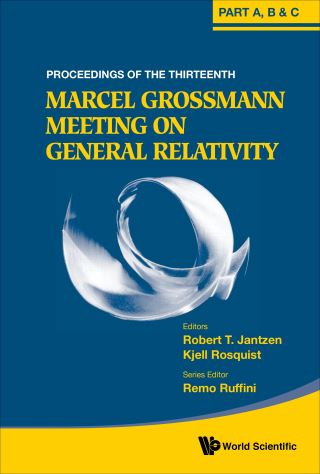 Thirteenth Marcel Grossmann Meeting, The: On Recent Developments In Theoretical And Experimental General Relativity, Astrophysics And Relativistic Field Theories - Proceedings Of The Mg13 Meeting On General Relativity (In 3 Volumes)