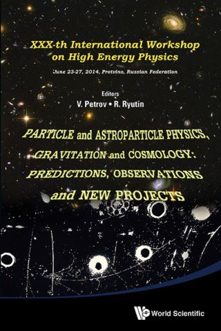 Particle And Astroparticle Physics, Gravitation And Cosmology: Predictions, Observations And New Projects - Proceedings Of The Xxx-th International Workshop On High Energy Physics