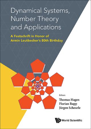 Dynamical Systems, Number Theory And Applications: A Festschrift In Honor Of Armin Leutbecher's 80th Birthday
