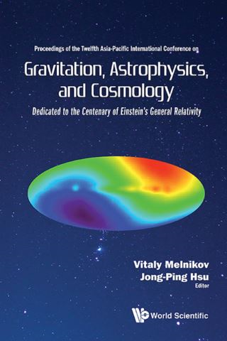 Gravitation, Astrophysics, And Cosmology - Proceedings Of The Twelfth Asia-pacific International Conference