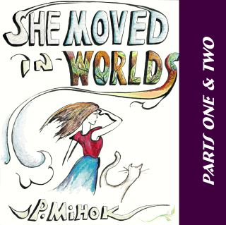 She Moved In Worlds - Parts One and Two