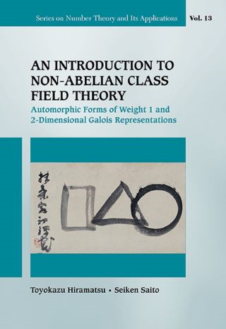 Introduction To Non-abelian Class Field Theory, An: Automorphic Forms Of Weight 1 And 2-dimensional Galois Representations