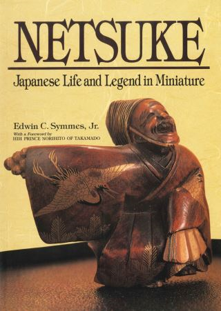 Netsuke Japanese Life and Legend in Miniature