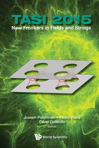 New Frontiers In Fields And Strings (Tasi 2015) - Proceedings Of The 2015 Theoretical Advanced Study Institute In Elementary Particle Physics
