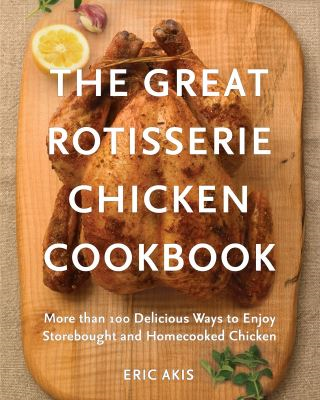 The Great Rotisserie Chicken Cookbook