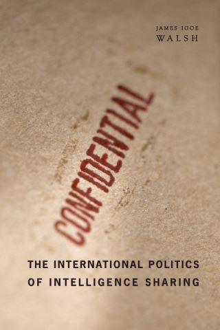 The International Politics of Intelligence Sharing