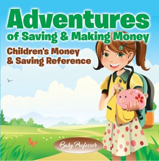 Adventures of Saving & Making Money -Children's Money & Saving Reference