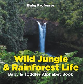 Wild Jungle & Rainforest Life- Baby & Toddler Alphabet Book