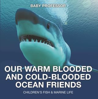 Our Warm Blooded and Cold-Blooded Ocean Friends | Children's Fish & Marine Life