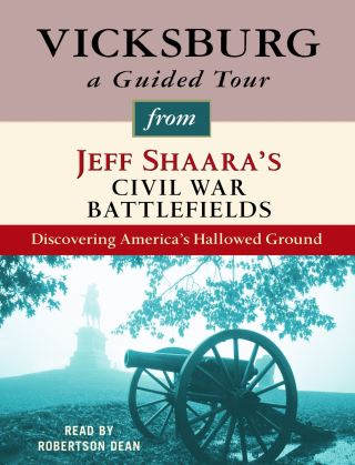 Vicksburg: A Guided Tour from Jeff Shaara's Civil War Battlefields