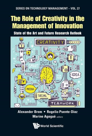 Role Of Creativity In The Management Of Innovation, The: State Of The Art And Future Research Outlook