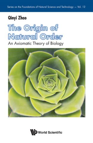 Origin Of Natural Order, The: An Axiomatic Theory Of Biology
