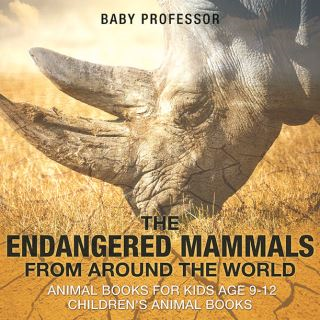 The Endangered Mammals from Around the World : Animal Books for Kids Age 9-12 | Children's Animal Books