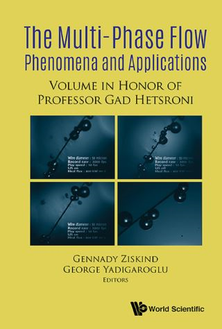 Multiphase Flow Phenomena And Applications: Memorial Volume In Honor Of Gad Hetsroni