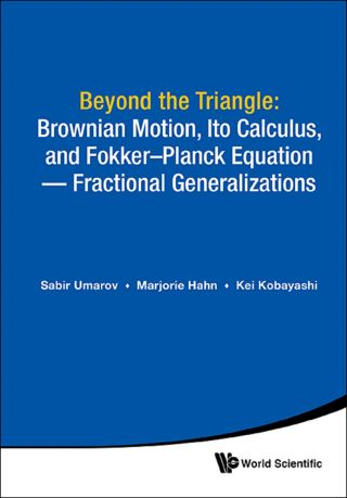 Beyond The Triangle: Brownian Motion, Ito Calculus, And Fokker-planck Equation - Fractional Generalizations