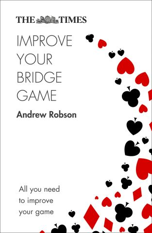 The Times Improve Your Bridge Game: A practical guide on how to improve at bridge