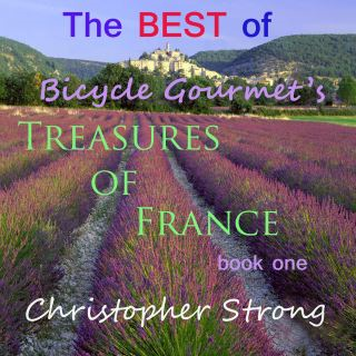 The Best of Bicycle Gourmet's Treasures of France - Book One.
