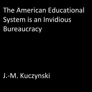 The American Educational System is an Invidious Bureaucracy