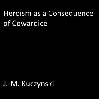 Heroism as a Consequence of Cowardice