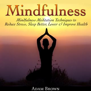 Mindfulness: Mindfulness Meditation Techniques  to Reduce Stress, Sleep Better, Lower & Improve Health