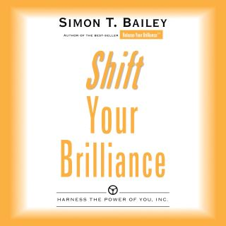 Shift Your Brilliance:Harness The Power of You