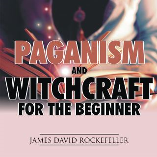 Paganism and Witchcraft for the Beginner