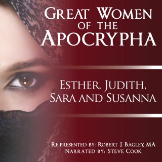 Great Women of the Apocrypha: Esther, Judith, Sara and Susanna