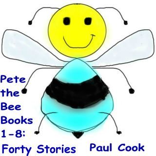 Pete The Bee Books 1-8: Forty Stories