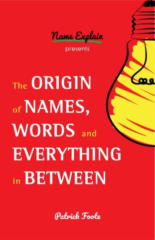 The Origin of Names, Words and Everything in Between