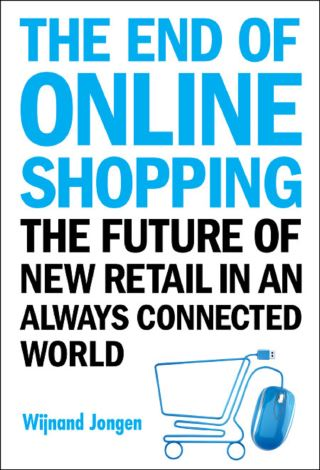 End Of Online Shopping, The: The Future Of New Retail In An Always Connected World