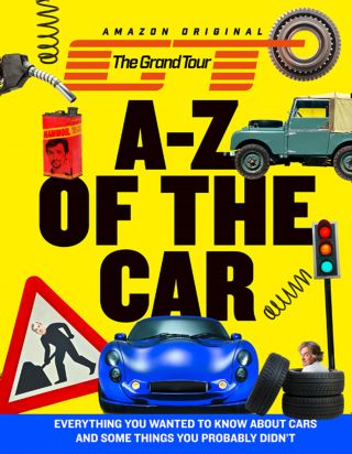 The Grand Tour A-Z of the Car: Everything you wanted to know about cars and some things you probably didn't