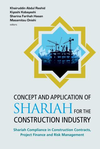 Concept And Application Of Shariah For The Construction Industry: Shariah Compliance In Construction Contracts, Project Finance And Risk Management