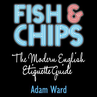 Fish & Chips The Modern English Etiquette Guide