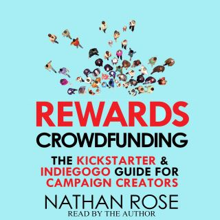 Rewards Crowdfunding: The Kickstarter & Indiegogo Guide For Campaign Creators