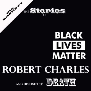 The Stories Of Robert Charles And His Fight To Death