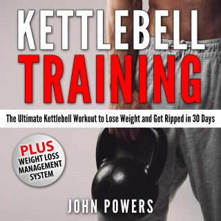 Kettlebell Training: The Ultimate Kettlebell Workout to Lose Weight and Get Ripped in 30 Days
