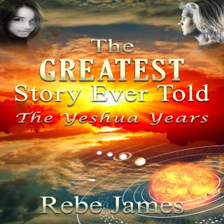 The Greatest Story Ever Told - The Yeshua Years