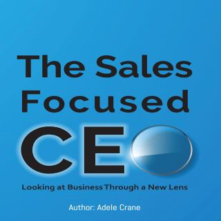 The Sales Focused CEO:: Looking at Business Through a New Lens