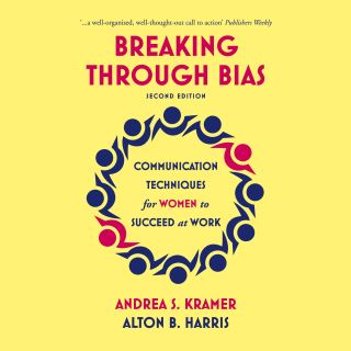 Breaking Through Bias (Second Edition) — Communication Techniques for Women to Succeed at Work