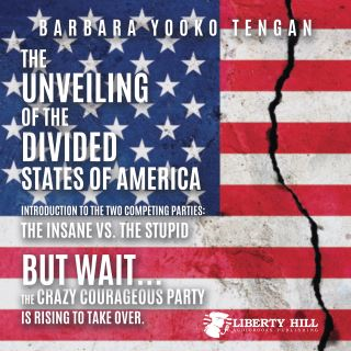 The Unveiling of the Divided States of America Introduction to the Two Competing Parties: The Insane vs. The Stupid: But Wait...The Crazy Courageous Party is Rising to Take Over.