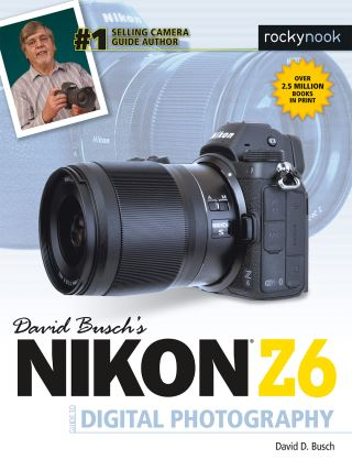 David Busch's Nikon Z6 Guide to Digital Photography